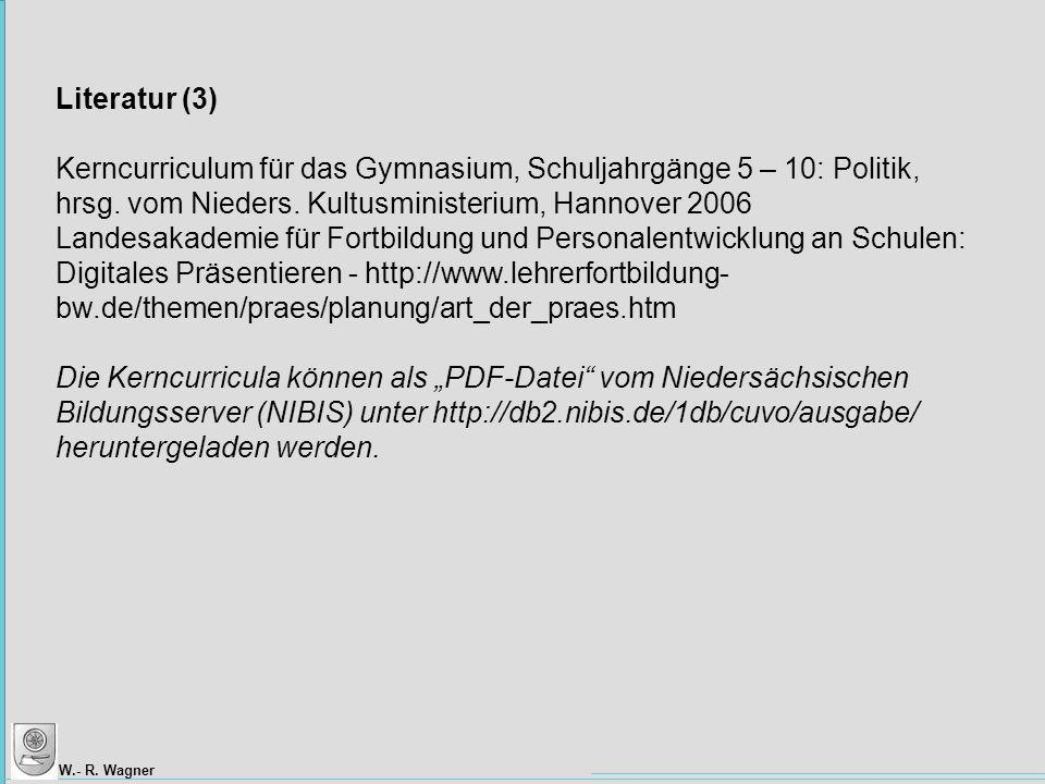 Literatur (3) Kerncurriculum für das Gymnasium, Schuljahrgänge 5 – 10: Politik, hrsg. vom Nieders. Kultusministerium, Hannover 2006.