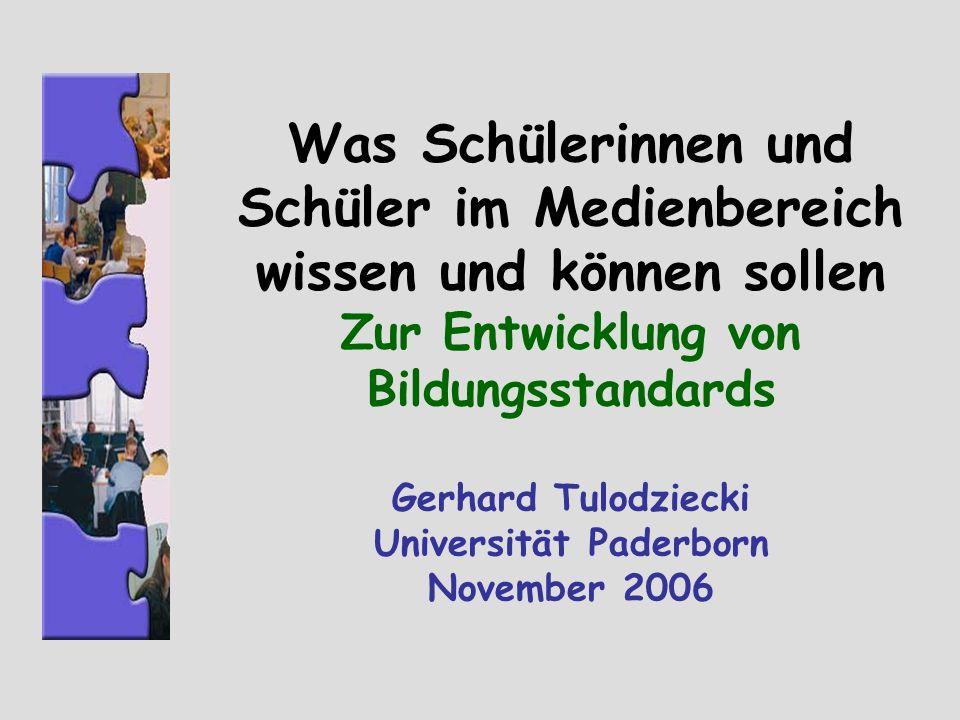 Was Schülerinnen und Schüler im Medienbereich wissen und können sollen Zur Entwicklung von Bildungsstandards Gerhard Tulodziecki Universität Paderborn November 2006
