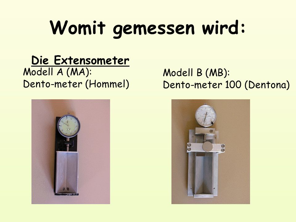 Womit gemessen wird: Die Extensometer Modell A (MA): Modell B (MB):