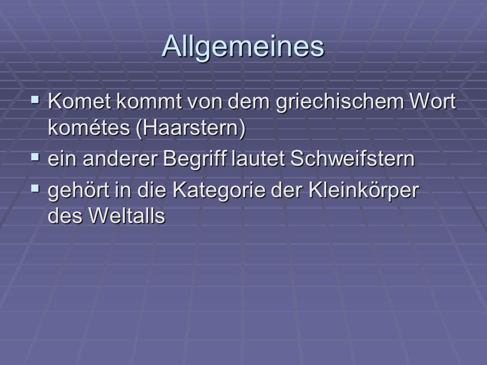 Allgemeines Komet kommt von dem griechischem Wort kométes (Haarstern)
