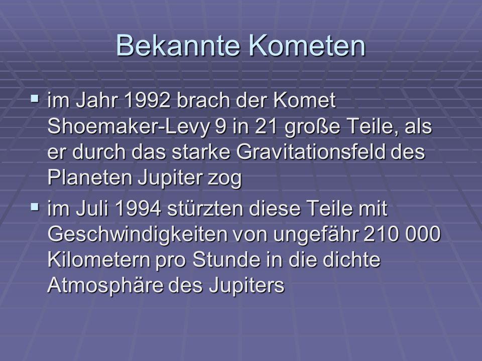 Bekannte Kometen im Jahr 1992 brach der Komet Shoemaker-Levy 9 in 21 große Teile, als er durch das starke Gravitationsfeld des Planeten Jupiter zog.