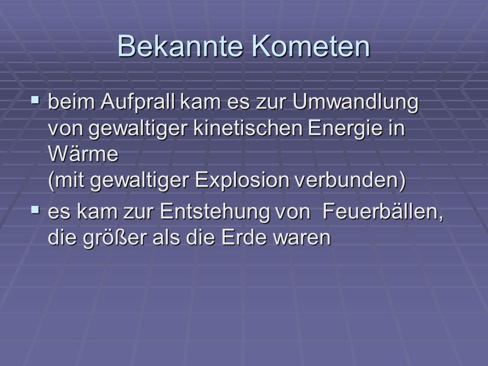 Bekannte Kometen beim Aufprall kam es zur Umwandlung von gewaltiger kinetischen Energie in Wärme (mit gewaltiger Explosion verbunden)