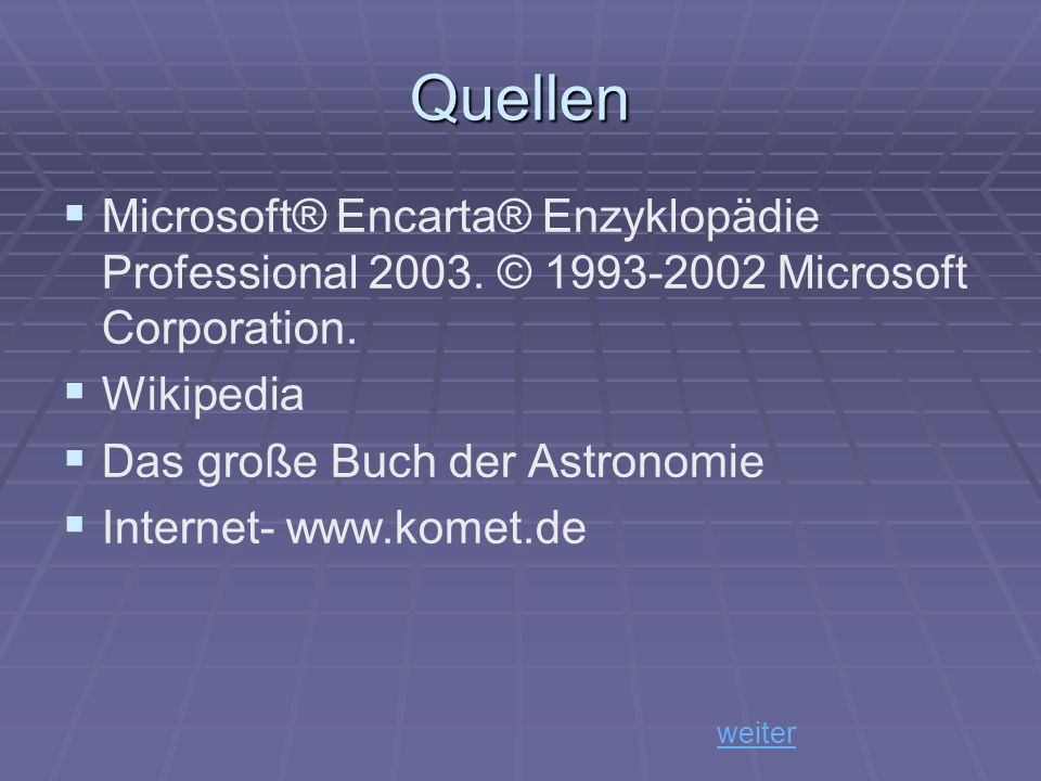 Quellen Microsoft® Encarta® Enzyklopädie Professional 2003. © 1993-2002 Microsoft Corporation. Wikipedia.