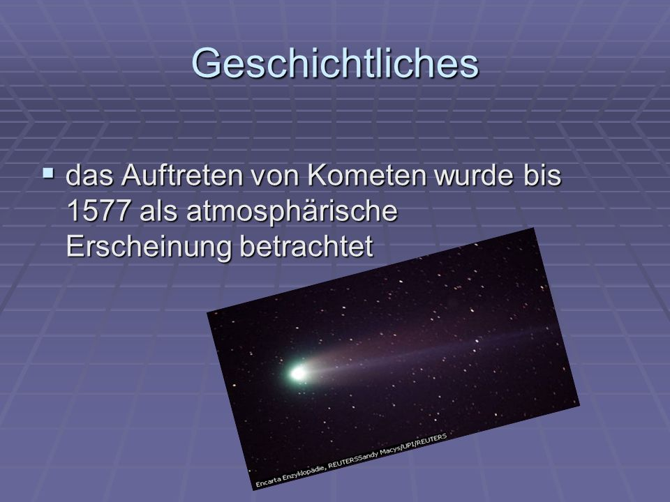 Geschichtliches das Auftreten von Kometen wurde bis 1577 als atmosphärische Erscheinung betrachtet