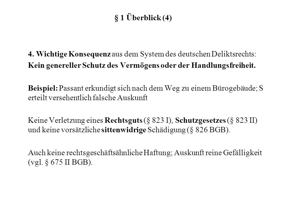 § 1 Überblick (4) 4. Wichtige Konsequenz aus dem System des deutschen Deliktsrechts: Kein genereller Schutz des Vermögens oder der Handlungsfreiheit.