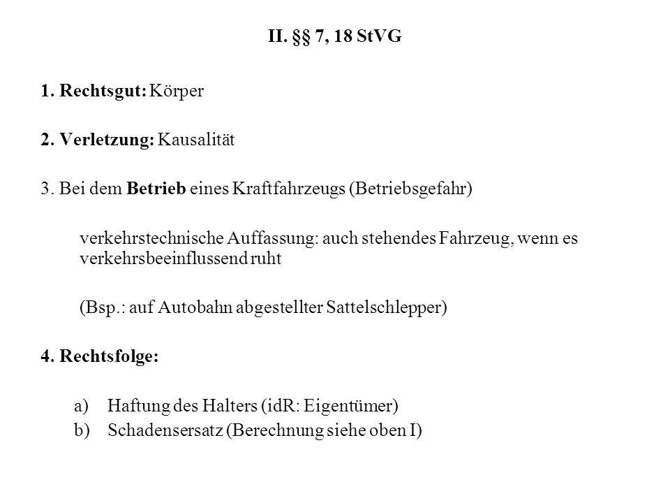 II. §§ 7, 18 StVG 1. Rechtsgut: Körper. 2. Verletzung: Kausalität. 3. Bei dem Betrieb eines Kraftfahrzeugs (Betriebsgefahr)