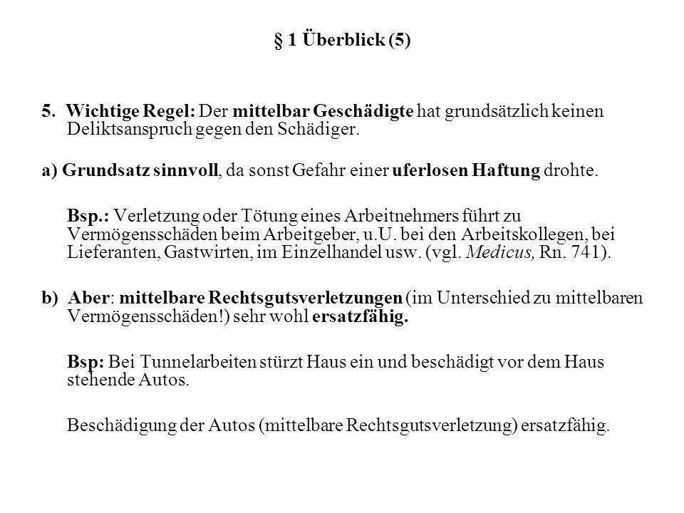 § 1 Überblick (5) 5. Wichtige Regel: Der mittelbar Geschädigte hat grundsätzlich keinen Deliktsanspruch gegen den Schädiger.