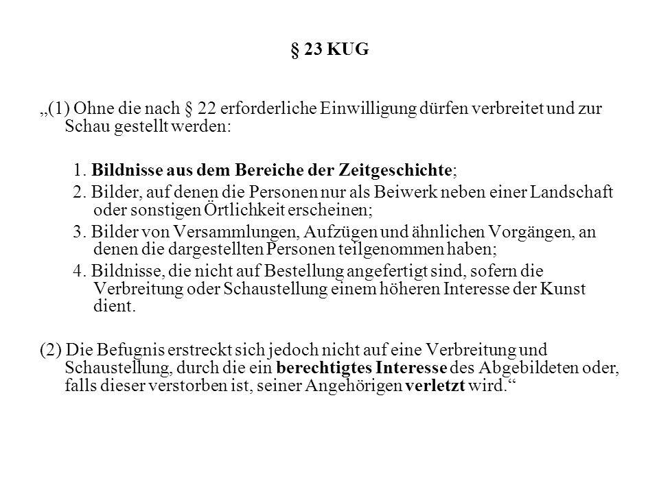 """§ 23 KUG """"(1) Ohne die nach § 22 erforderliche Einwilligung dürfen verbreitet und zur Schau gestellt werden:"""