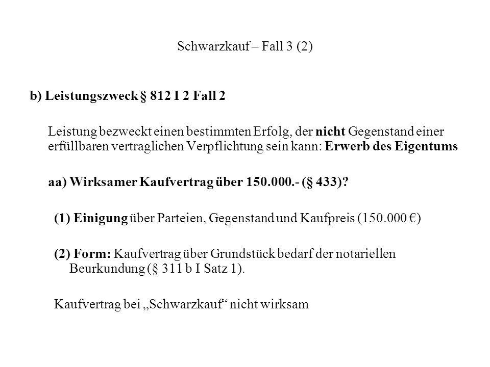 Schwarzkauf – Fall 3 (2) b) Leistungszweck § 812 I 2 Fall 2.