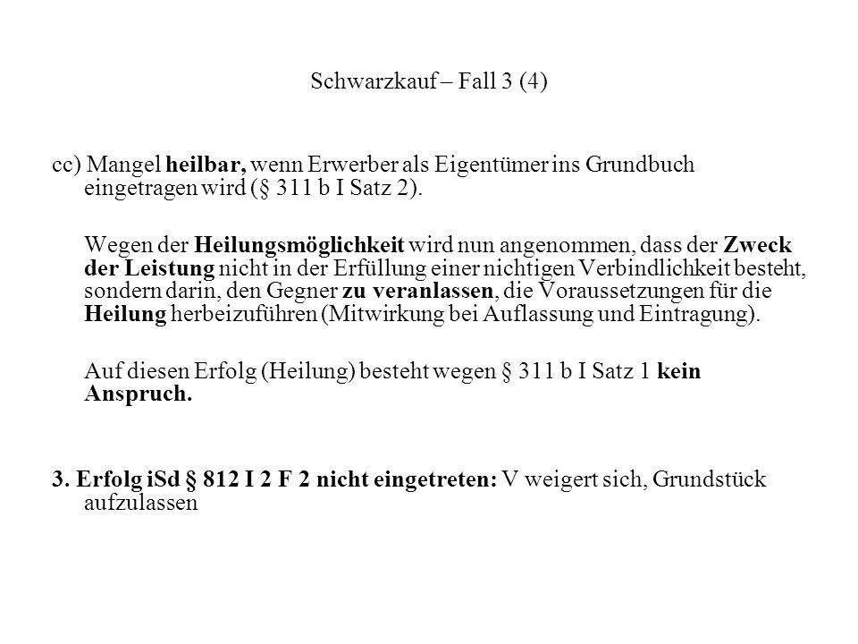 Schwarzkauf – Fall 3 (4) cc) Mangel heilbar, wenn Erwerber als Eigentümer ins Grundbuch eingetragen wird (§ 311 b I Satz 2).