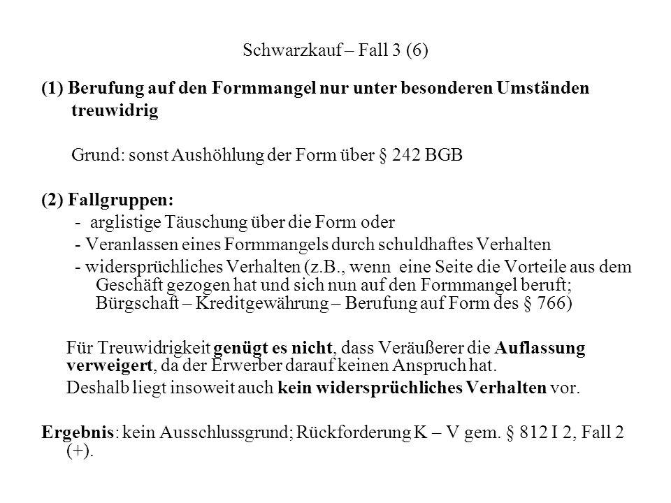 Schwarzkauf – Fall 3 (6)(1) Berufung auf den Formmangel nur unter besonderen Umständen. treuwidrig.