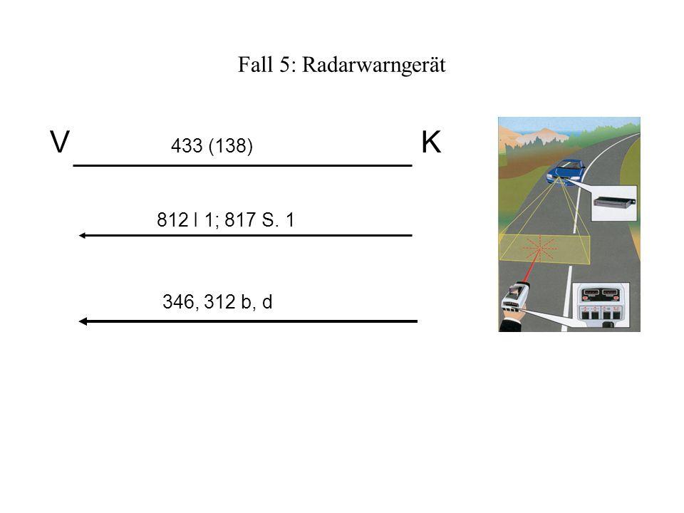 Fall 5: Radarwarngerät V 433 (138) K 812 I 1; 817 S. 1 346, 312 b, d