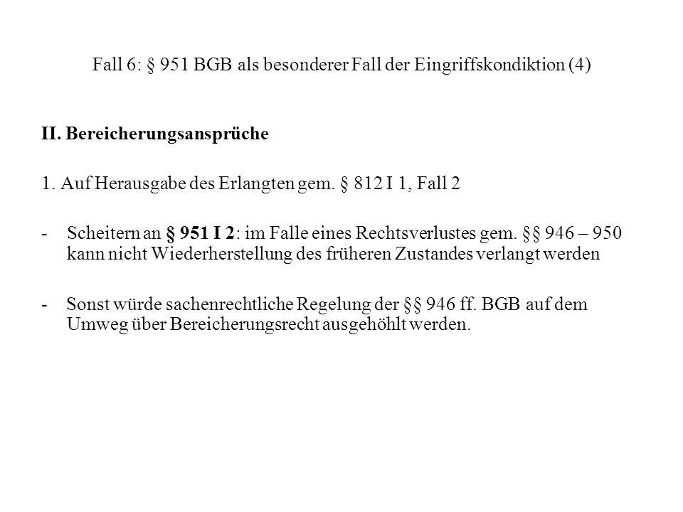 Fall 6: § 951 BGB als besonderer Fall der Eingriffskondiktion (4)