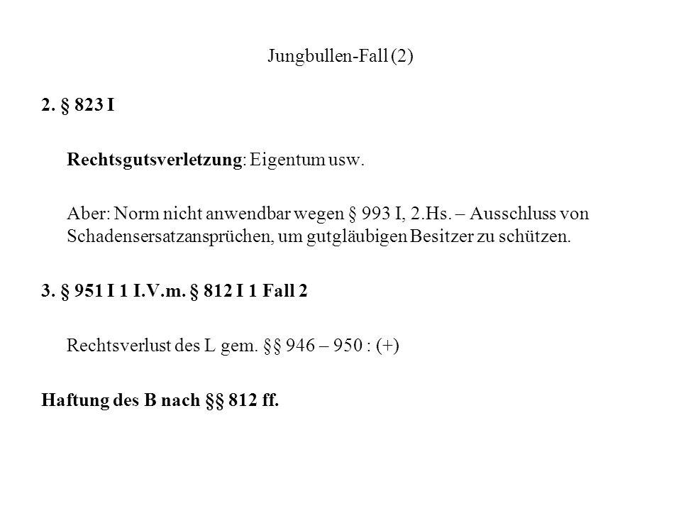 Jungbullen-Fall (2) 2. § 823 I. Rechtsgutsverletzung: Eigentum usw.