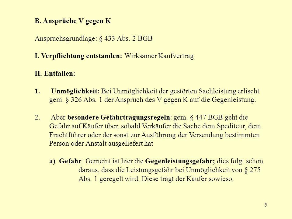 B. Ansprüche V gegen K Anspruchsgrundlage: § 433 Abs. 2 BGB. I. Verpflichtung entstanden: Wirksamer Kaufvertrag.