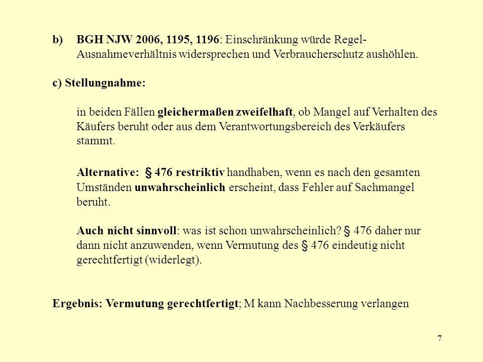 b) BGH NJW 2006, 1195, 1196: Einschränkung würde Regel-Ausnahmeverhältnis widersprechen und Verbraucherschutz aushöhlen.