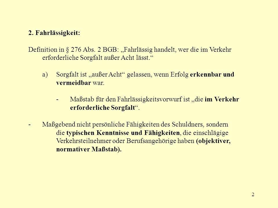 """2. Fahrlässigkeit:Definition in § 276 Abs. 2 BGB: """"Fahrlässig handelt, wer die im Verkehr erforderliche Sorgfalt außer Acht lässt."""