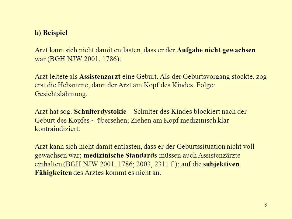 b) Beispiel Arzt kann sich nicht damit entlasten, dass er der Aufgabe nicht gewachsen war (BGH NJW 2001, 1786):