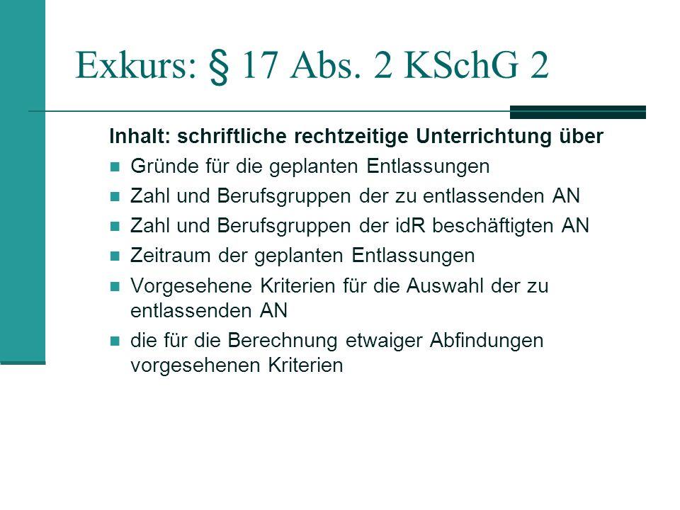 Exkurs: § 17 Abs. 2 KSchG 2 Inhalt: schriftliche rechtzeitige Unterrichtung über. Gründe für die geplanten Entlassungen.