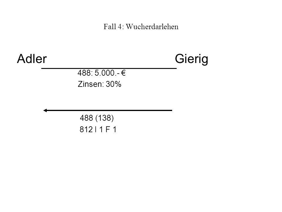 Adler Gierig Fall 4: Wucherdarlehen 488: 5.000.- € Zinsen: 30%