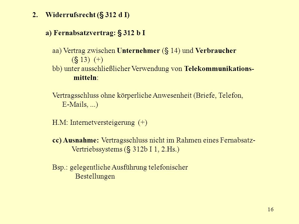 2. Widerrufsrecht (§ 312 d I) a) Fernabsatzvertrag: § 312 b I. aa) Vertrag zwischen Unternehmer (§ 14) und Verbraucher (§ 13) (+)