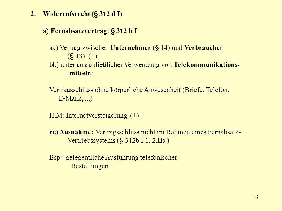 2. Widerrufsrecht (§ 312 d I)a) Fernabsatzvertrag: § 312 b I. aa) Vertrag zwischen Unternehmer (§ 14) und Verbraucher (§ 13) (+)