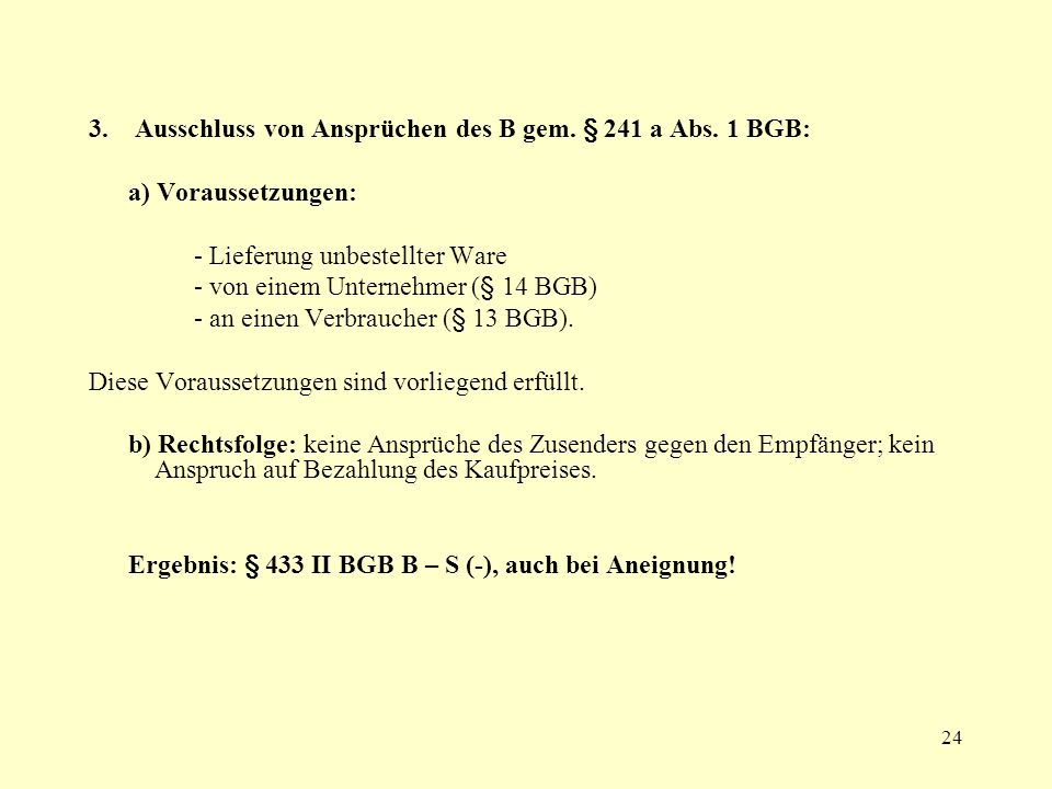 3. Ausschluss von Ansprüchen des B gem. § 241 a Abs. 1 BGB: