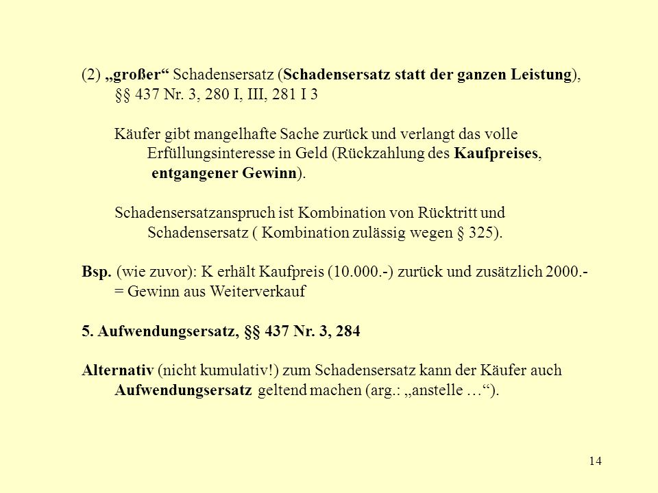 """(2) """"großer Schadensersatz (Schadensersatz statt der ganzen Leistung), §§ 437 Nr. 3, 280 I, III, 281 I 3"""