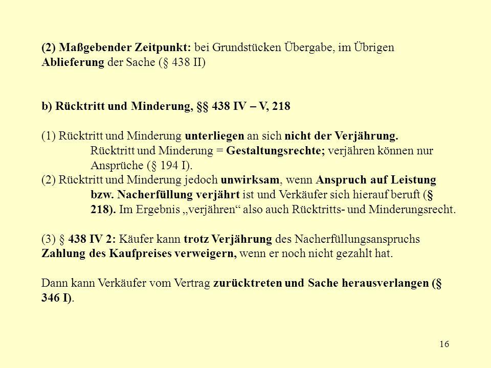 (2) Maßgebender Zeitpunkt: bei Grundstücken Übergabe, im Übrigen Ablieferung der Sache (§ 438 II)