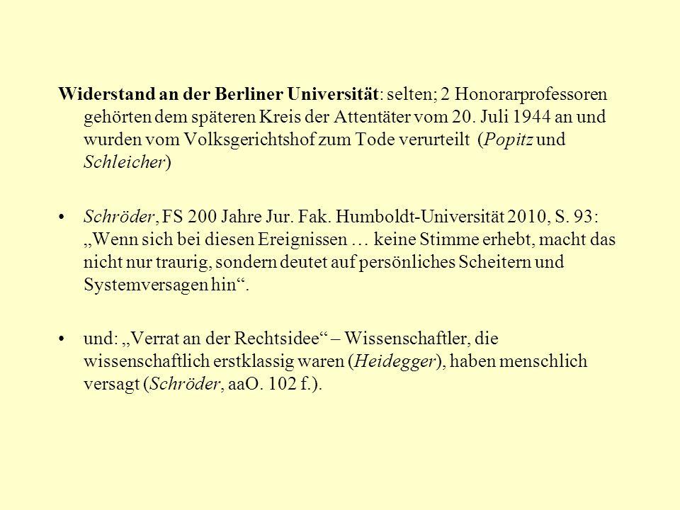 Widerstand an der Berliner Universität: selten; 2 Honorarprofessoren gehörten dem späteren Kreis der Attentäter vom 20. Juli 1944 an und wurden vom Volksgerichtshof zum Tode verurteilt (Popitz und Schleicher)