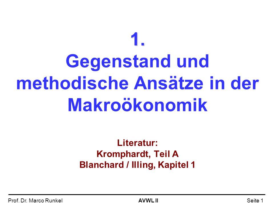 1. Gegenstand und methodische Ansätze in der Makroökonomik Literatur: Kromphardt, Teil A Blanchard / Illing, Kapitel 1