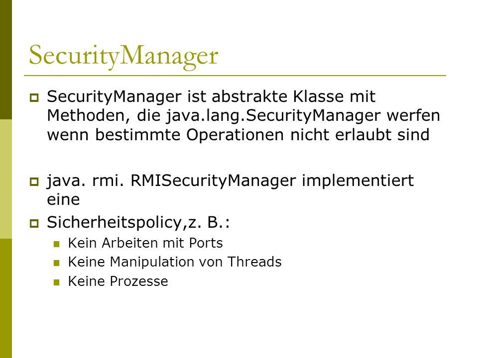 SecurityManager SecurityManager ist abstrakte Klasse mit Methoden, die java.lang.SecurityManager werfen wenn bestimmte Operationen nicht erlaubt sind.