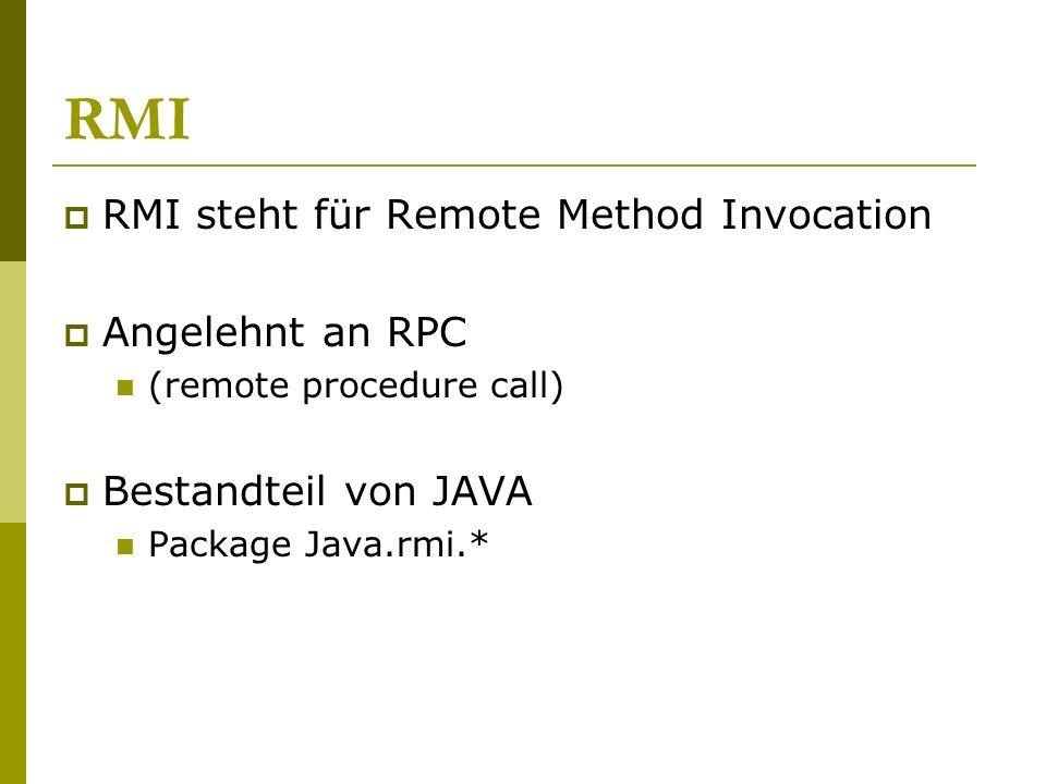 RMI RMI steht für Remote Method Invocation Angelehnt an RPC