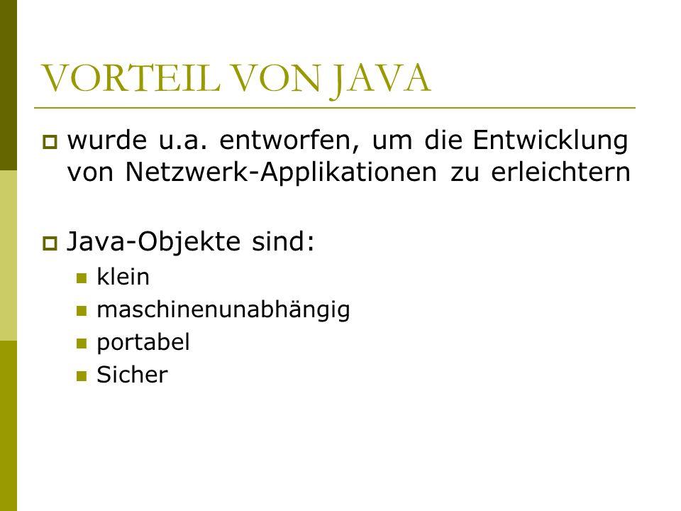 VORTEIL VON JAVA wurde u.a. entworfen, um die Entwicklung von Netzwerk-Applikationen zu erleichtern.