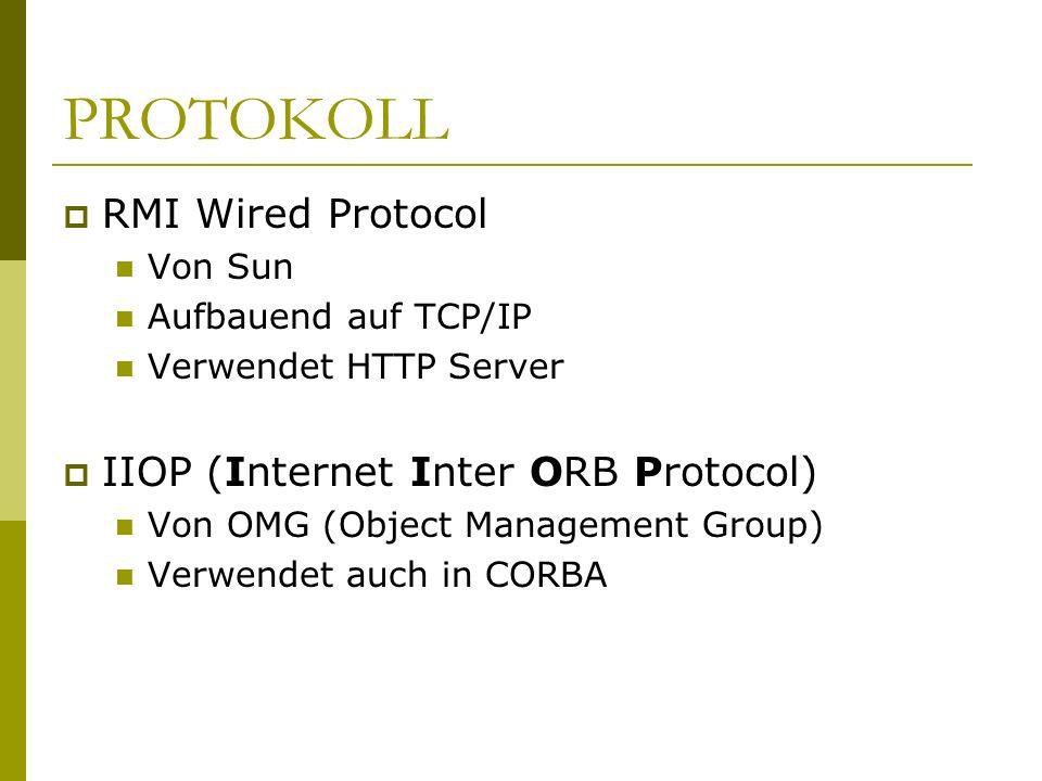 PROTOKOLL RMI Wired Protocol IIOP (Internet Inter ORB Protocol)