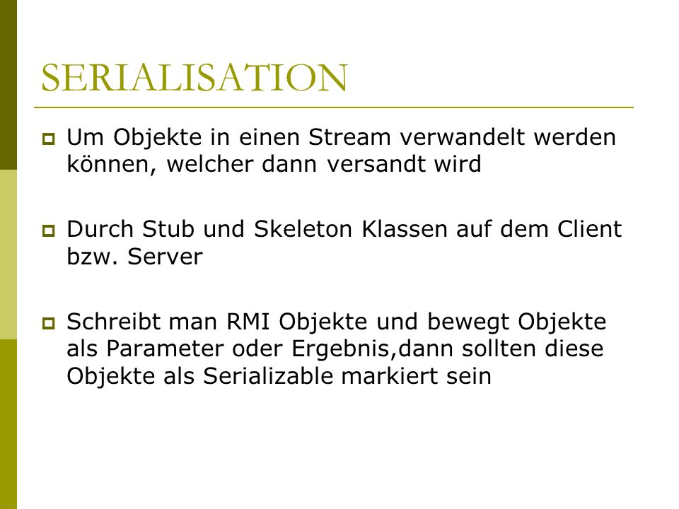 SERIALISATION Um Objekte in einen Stream verwandelt werden können, welcher dann versandt wird.