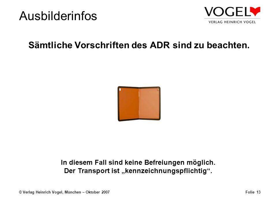 Sämtliche Vorschriften des ADR sind zu beachten.