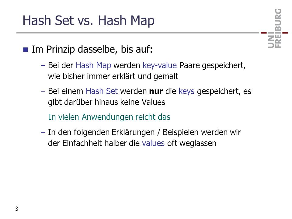 Hash Set vs. Hash Map Im Prinzip dasselbe, bis auf: