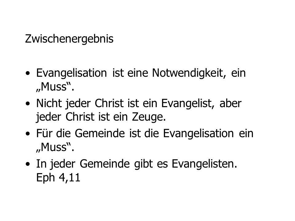 """Zwischenergebnis Evangelisation ist eine Notwendigkeit, ein """"Muss . Nicht jeder Christ ist ein Evangelist, aber jeder Christ ist ein Zeuge."""