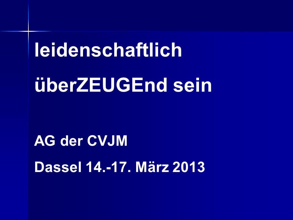 leidenschaftlich überZEUGEnd sein AG der CVJM Dassel 14.-17. März 2013