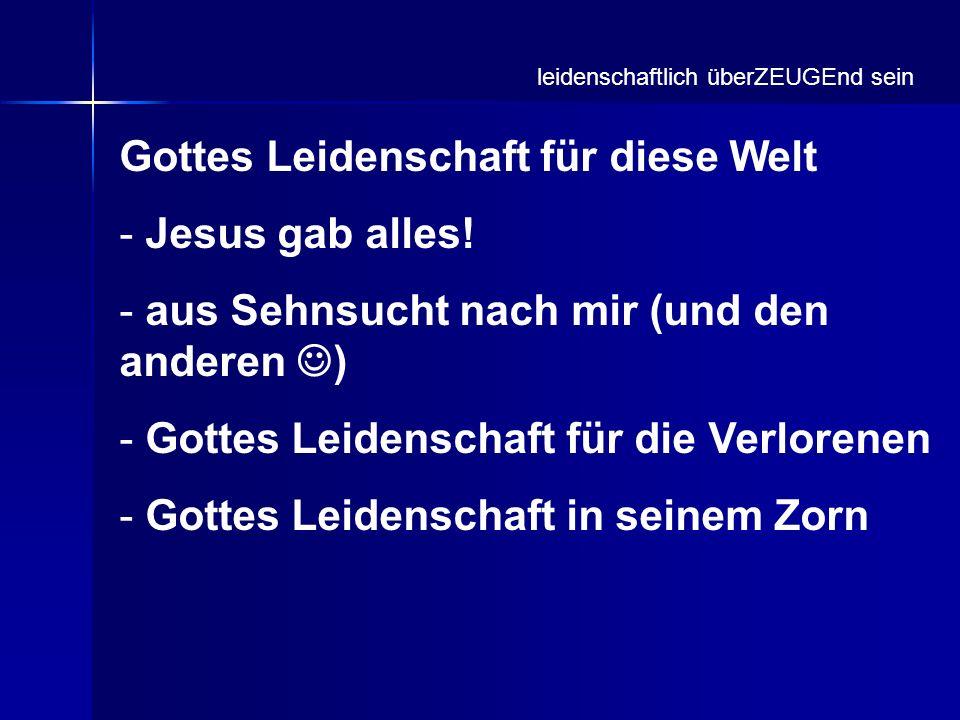 Gottes Leidenschaft für diese Welt Jesus gab alles!