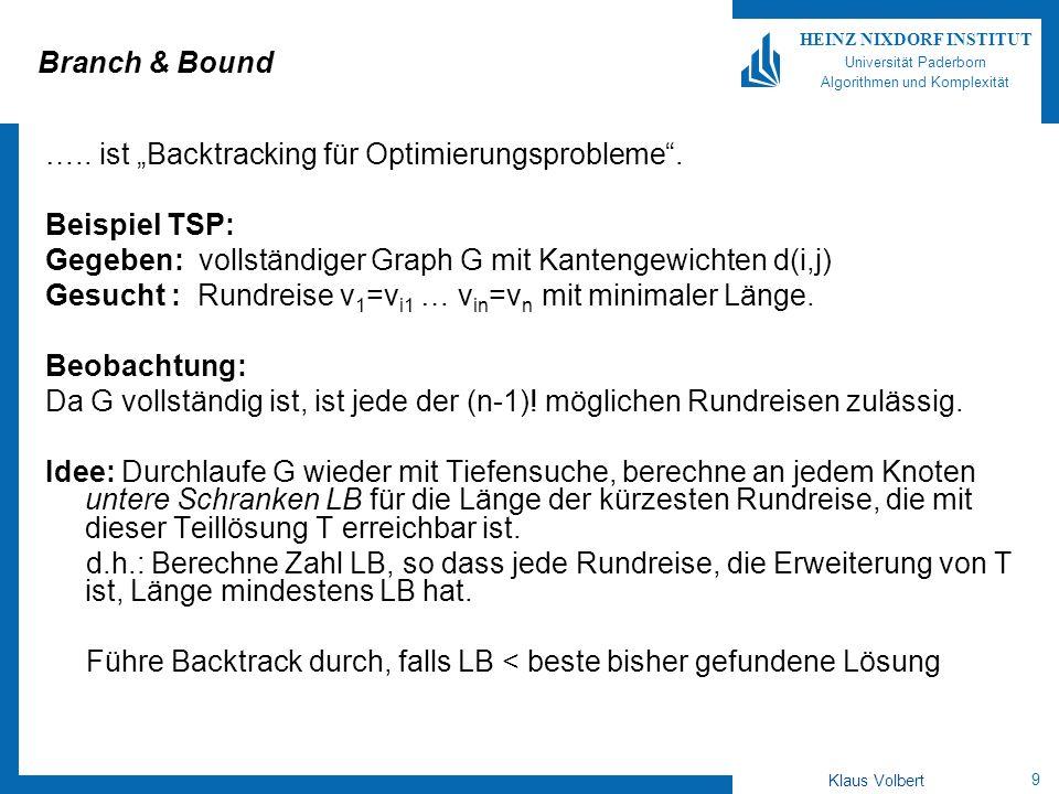 """Branch & Bound ….. ist """"Backtracking für Optimierungsprobleme . Beispiel TSP: Gegeben: vollständiger Graph G mit Kantengewichten d(i,j)"""