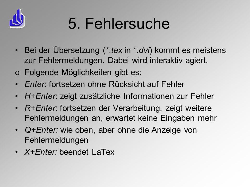 5. Fehlersuche Bei der Übersetzung (*.tex in *.dvi) kommt es meistens zur Fehlermeldungen. Dabei wird interaktiv agiert.