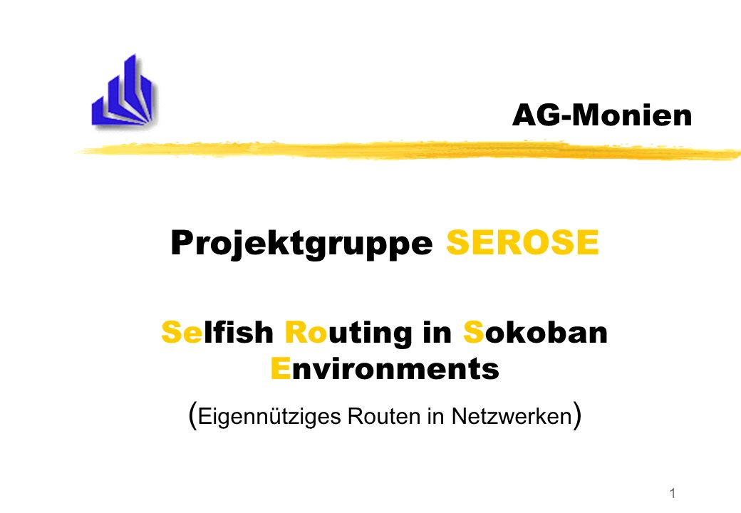 Projektgruppe SEROSE AG-Monien Selfish Routing in Sokoban Environments