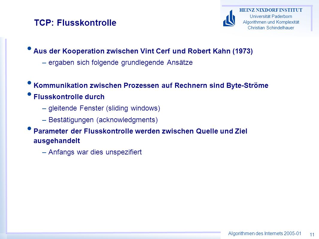 TCP: Flusskontrolle Aus der Kooperation zwischen Vint Cerf und Robert Kahn (1973) ergaben sich folgende grundlegende Ansätze.