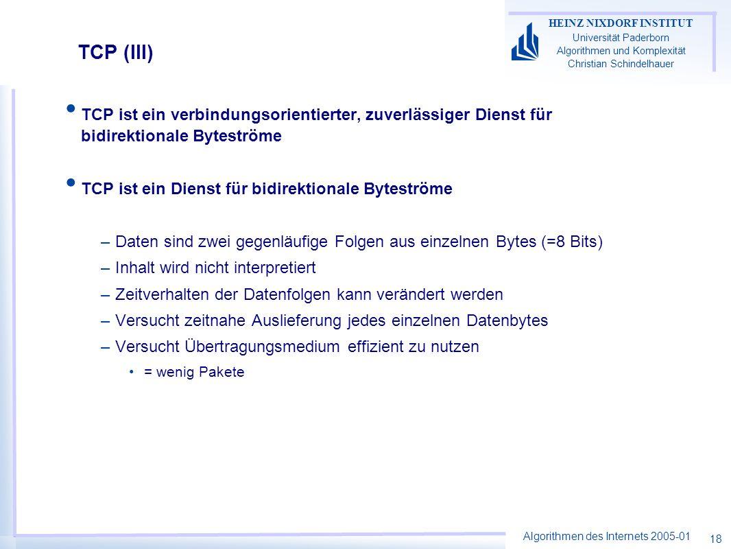 TCP (III) TCP ist ein verbindungsorientierter, zuverlässiger Dienst für bidirektionale Byteströme.