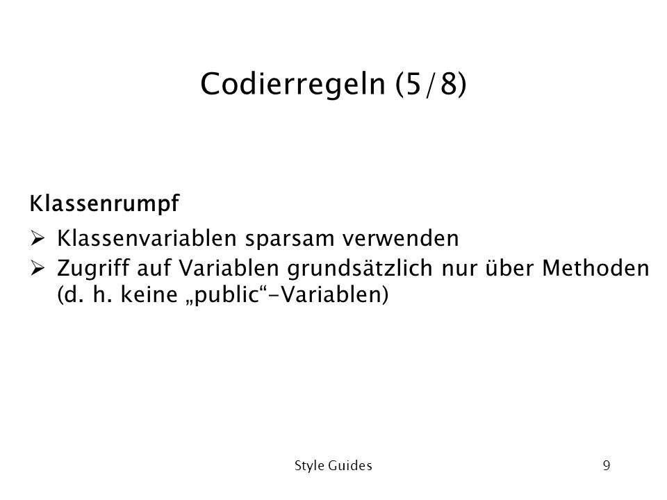 Codierregeln (5/8) Klassenrumpf Klassenvariablen sparsam verwenden