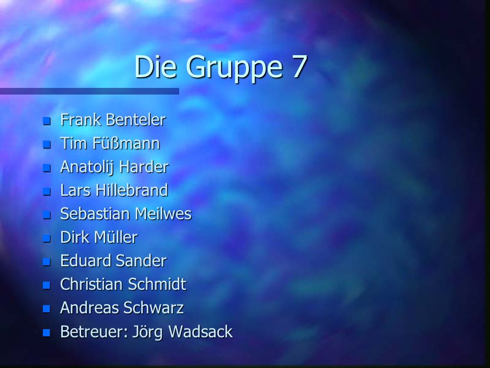 Die Gruppe 7 Frank Benteler Tim Füßmann Anatolij Harder