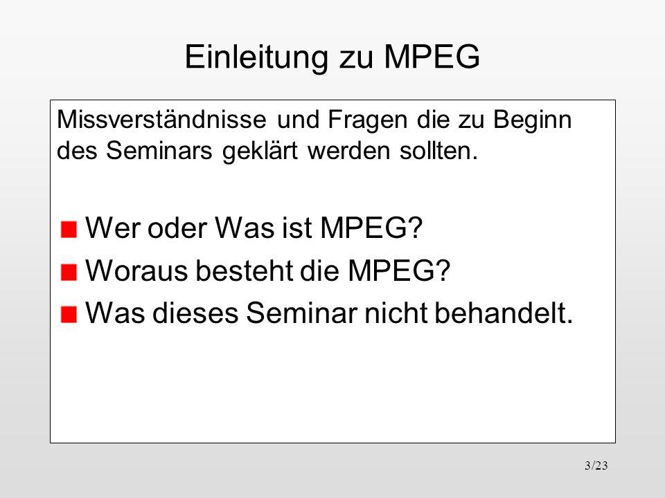Einleitung zu MPEG Wer oder Was ist MPEG Woraus besteht die MPEG