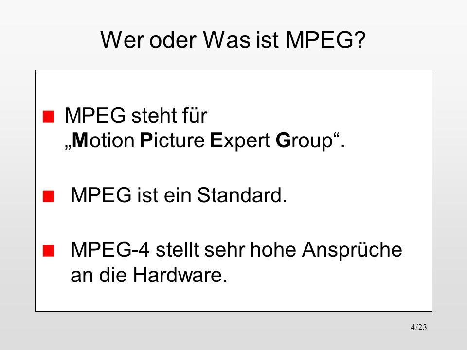"""Wer oder Was ist MPEG MPEG steht für """"Motion Picture Expert Group ."""